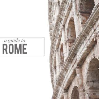 More about our time in Rome, plus a guide to our favorite eating we did while there!